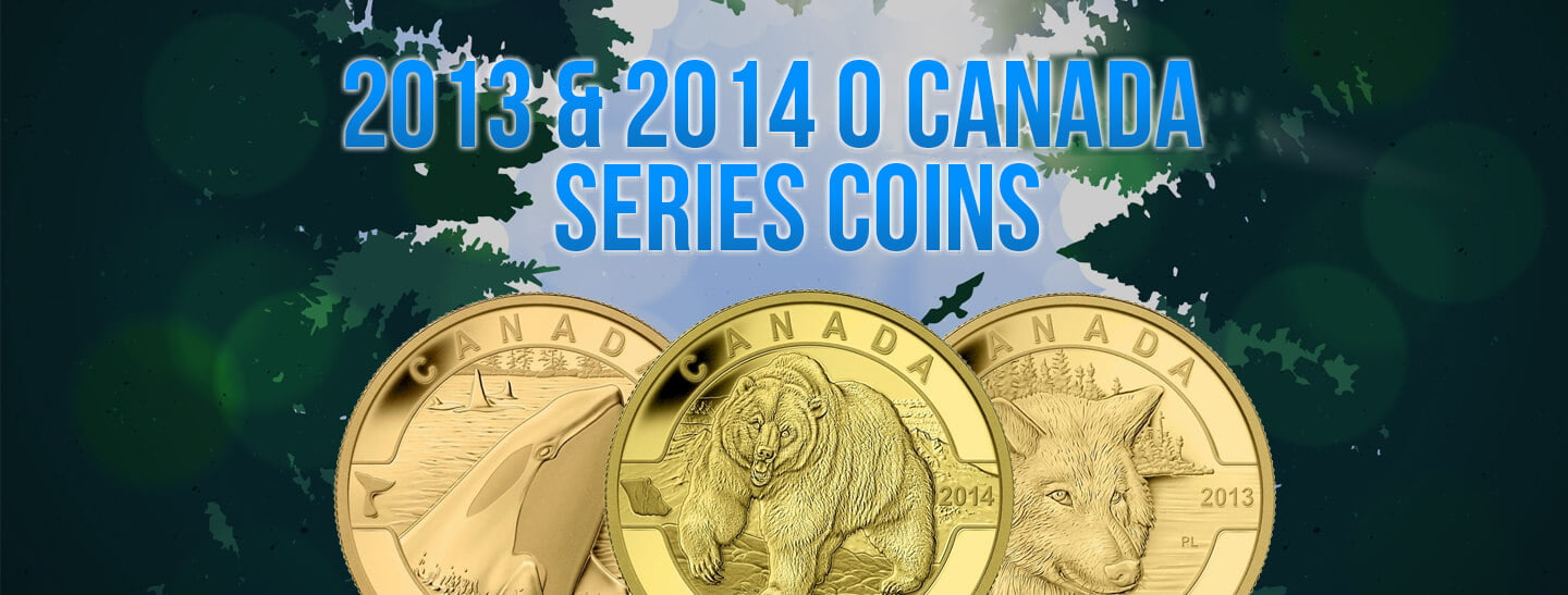 2013 and 2014 Oh Canada Series Coins